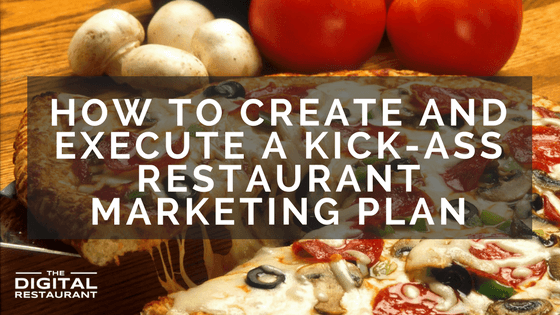 How to create and execute kickass restaurant marketing plan