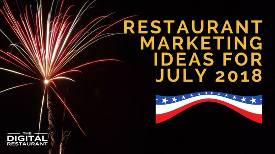 Restaurant Marketing Ideas For July 2018