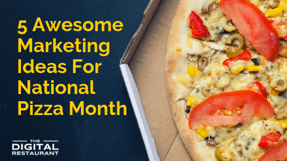 5 Awesome Marketing Ideas For National Pizza Month