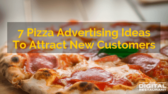 7 Pizza Advertising Ideas To Attract New Customers